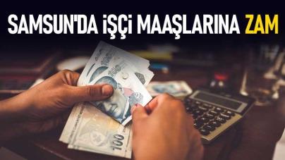 Samsun'da işçi maaşlarına zam