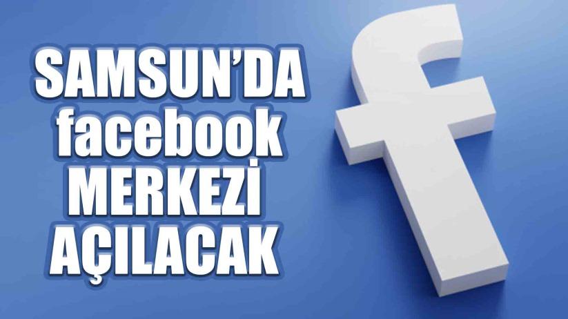 Samsunda Facebook İstasyonu açılacak