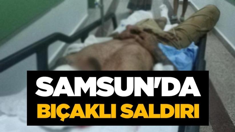Samsunda bıçaklı saldırı