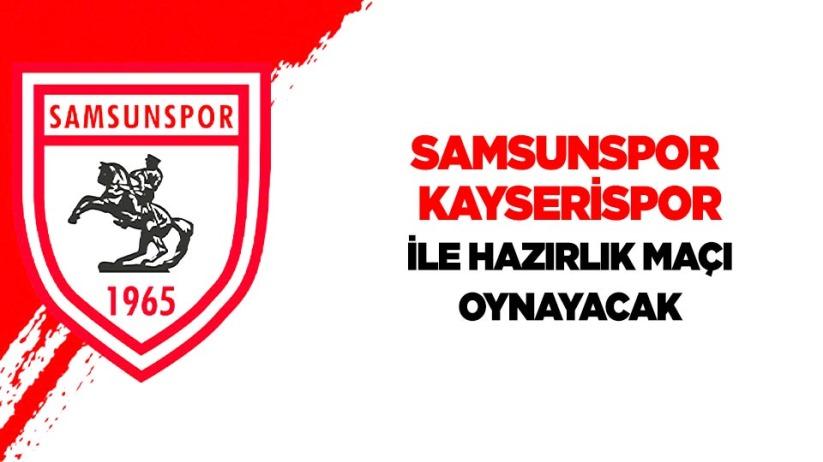 Samsunspor -Kayserispor ile hazırlık maçı oynayacak