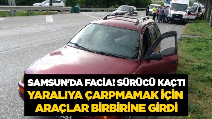 Samsunda facia! Sürücü kaçtı, yaralıya çarpmamak için araçlar birbirine girdi