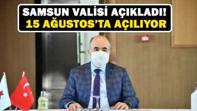 Samsun Valisi açıkladı! 15 Ağustos'ta açılıyor