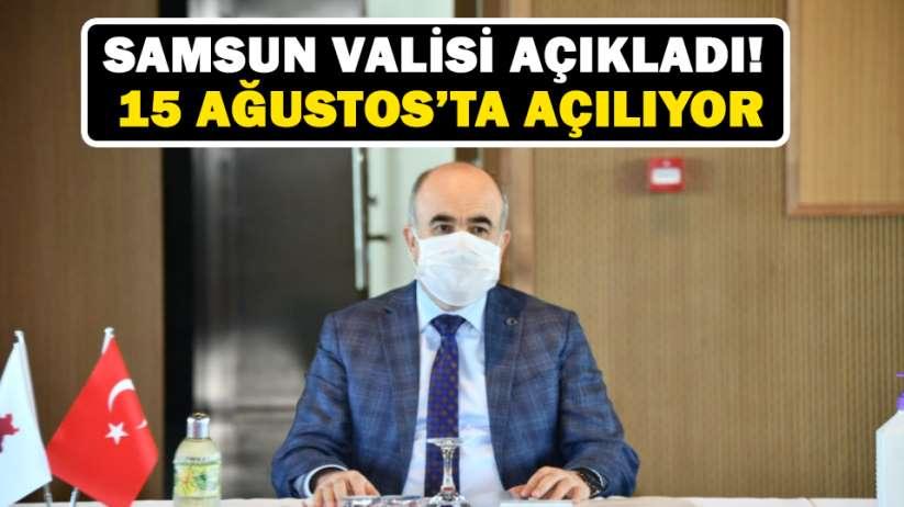 Samsun Valisi açıkladı! 15 Ağustosta açılıyor