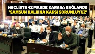 Mecliste 42 madde karara bağlandı! 'Samsun halkına karşı sorumluyuz'