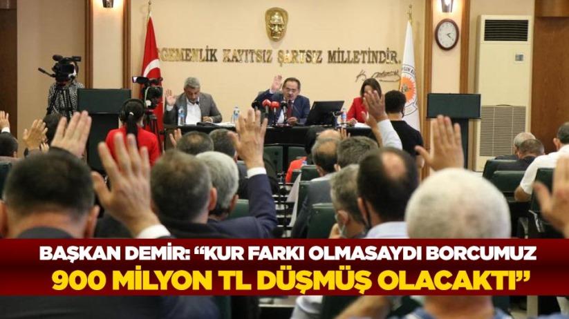 Başkan Demir: Kur farkı olmasaydı borcumuz 900 milyon TL düşmüş olacaktı