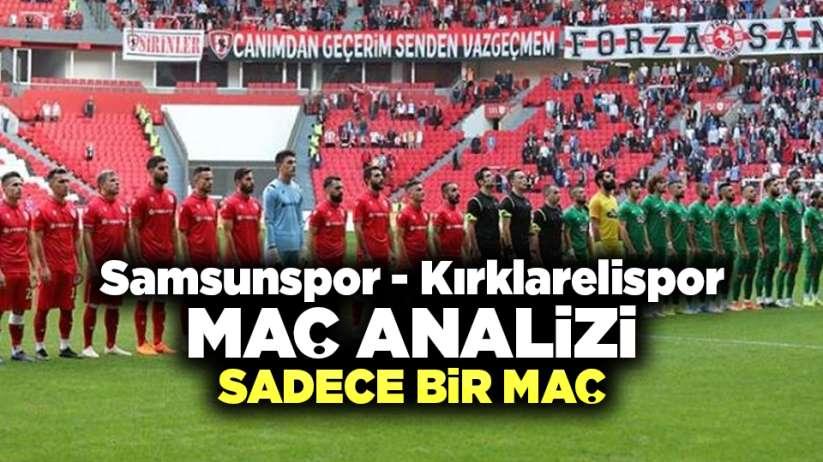 Samsunspor - Kırklarelispor Maç Analizi / Sadece Bir Maç