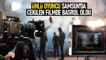 Ünlü oyuncu, Samsun'da çekilen filmde başrol oldu