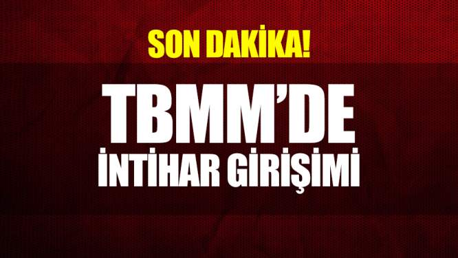 Şok Gelişme! TBMM'de İntihar Girişimi