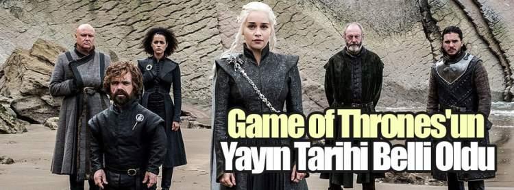 Game of Thrones'un Yayın Tarihi Belli Oldu