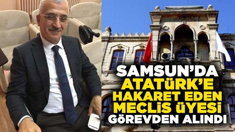 Samsunda Atatürke hakaret eden meclis üyesi görevden alındı