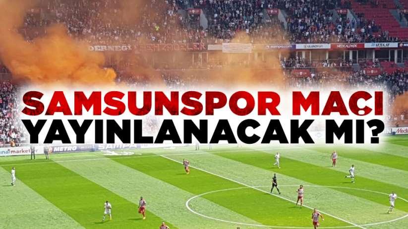 Samsunspor'un Maçı Yayınlanacak Mı