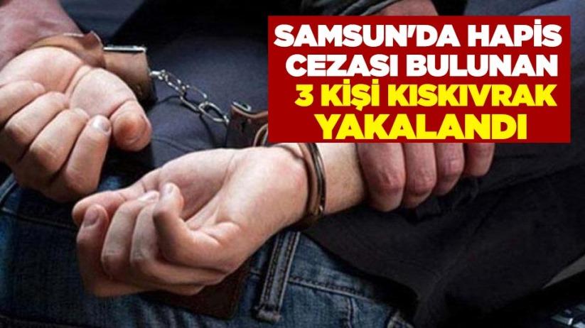 Samsun'da hapis cezası bulunan 3 kişi kıskıvrak yakalandı