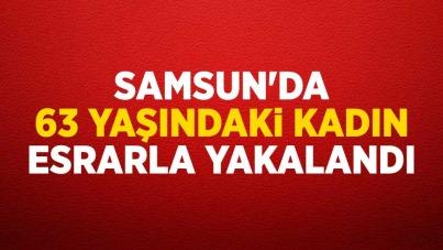 Samsun'da 63 yaşındaki kadın esrarla yakalandı