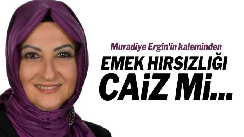 Muradiye Ergin'in kalemindenEMEK HIRSIZLIĞI CAİZ Mİ