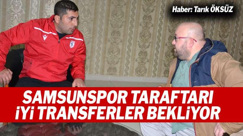Samsunsporlu taraftar ikinci yarıda iyi transferler bekliyor