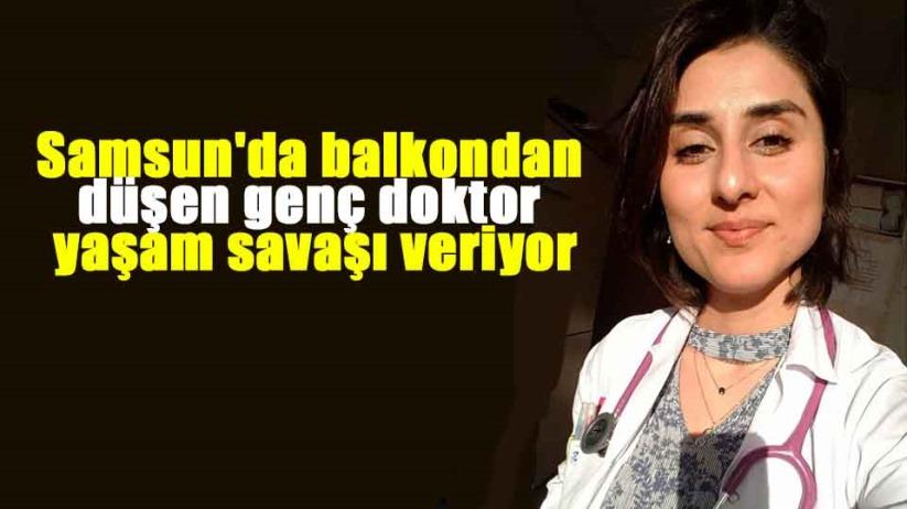 Samsunda balkondan düşen 25 yaşındaki kadın doktor ağır yaralandı