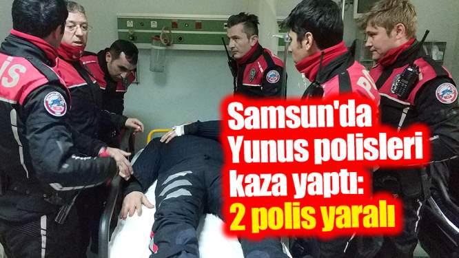 Samsun'da Yunus polisleri kaza yaptı: 2 polis yaralı
