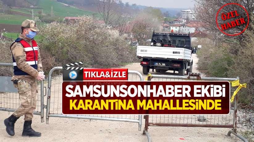 Samsunsonhaber ekibi Samsun Vezirköprü'deki karantina mahallesinde