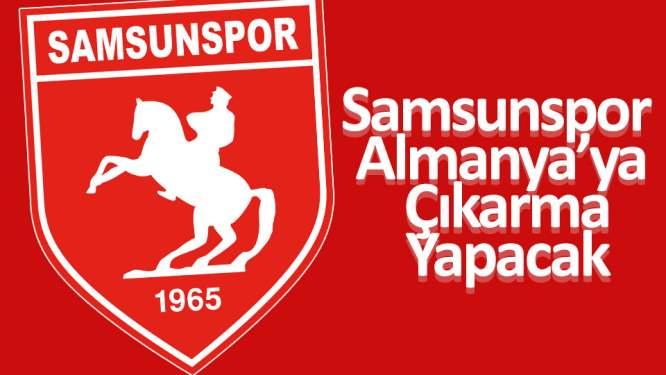 Samsunspor Almanya'ya çıkarma yapacak