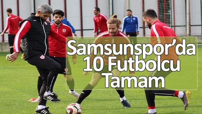 Samsunspor'da 10 futbolcu tamam