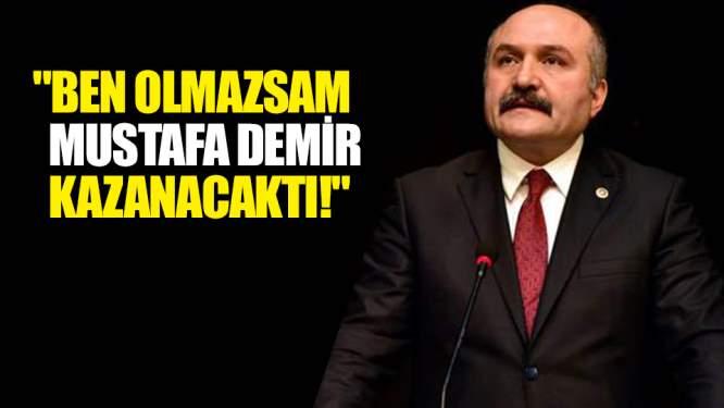 'Ben olmazsam Mustafa Demir kazanacaktı!'