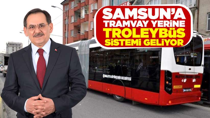 Samsun'a tramvay yerine troleybüs sistemi geliyor