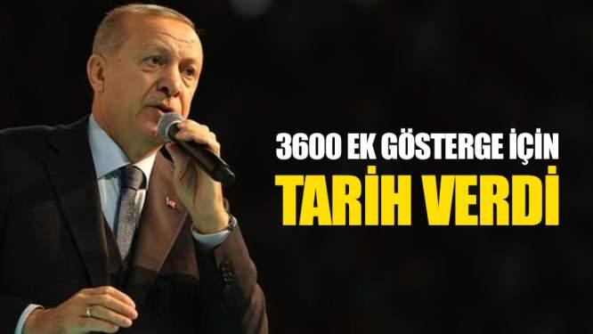 Erdoğan 3600 ek gösterge için tarih verdi!
