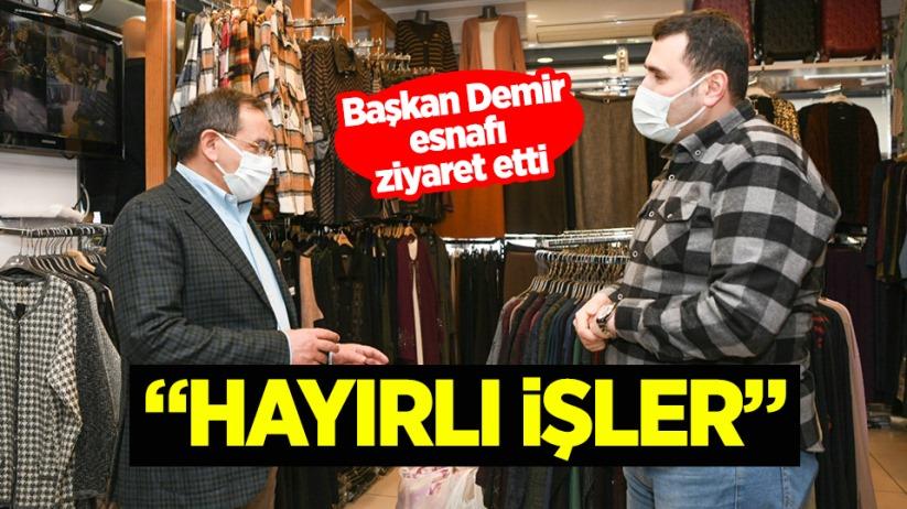 Başkan Mustafa Demir, esnafı ziyaret etti