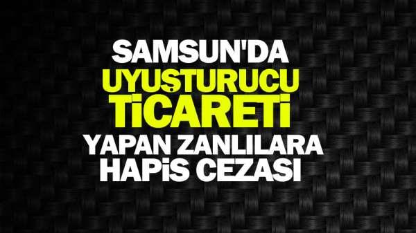 Samsun'da uyuşturucu ticareti yapan şahıslara hapis cezası