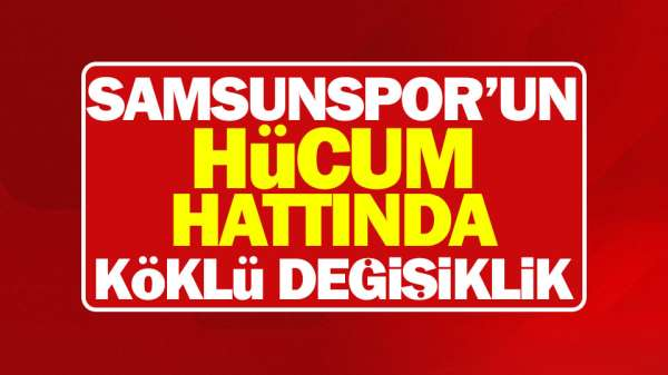 Samsunspor'un hücum hattında köklü değişim