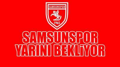 Samsunspor Yarını Bekliyor