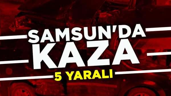 Samsun'da trafik kazası 5 yaralı