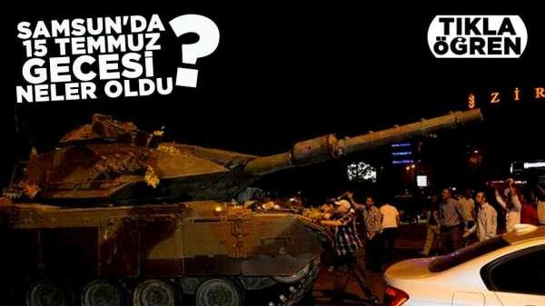 Samsun' da 15 Temmuz gecesi neler oldu?