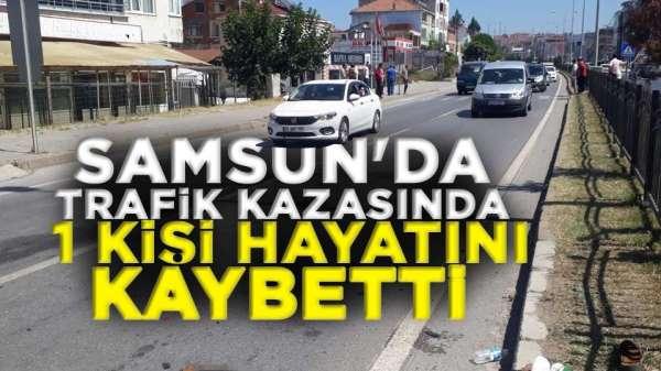 Samsun'da trafik kazasında 1 kişi hayatını kaybetti