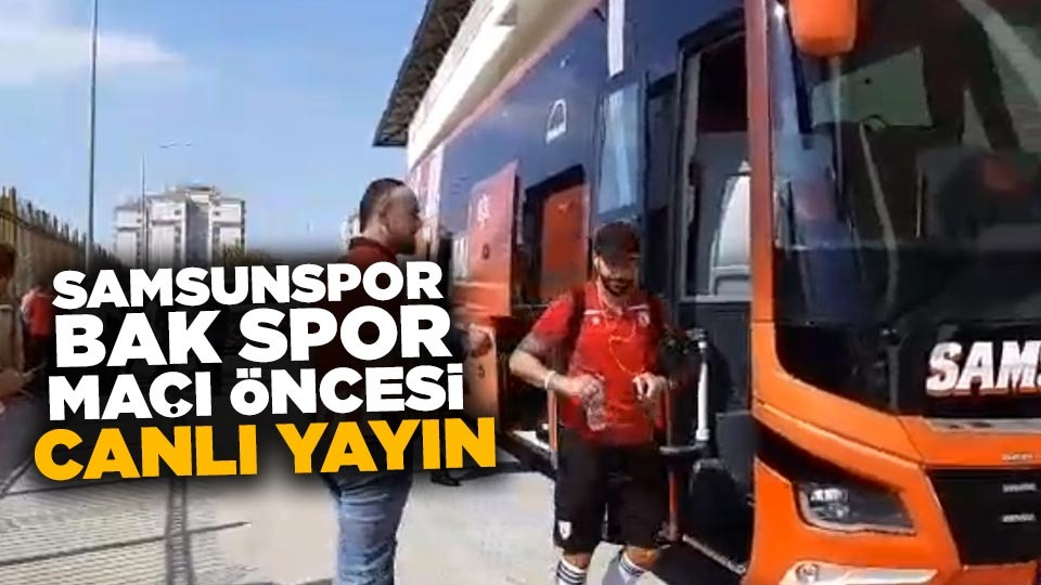 BAK Spor Samsunspor Maç öncesi canlı yayın