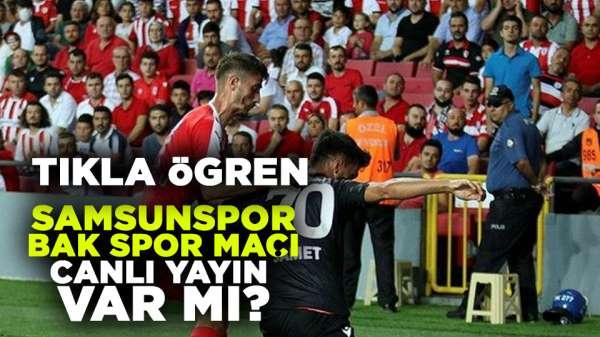 Samsunspor BAK Spor maçı canlı yayını var mı?