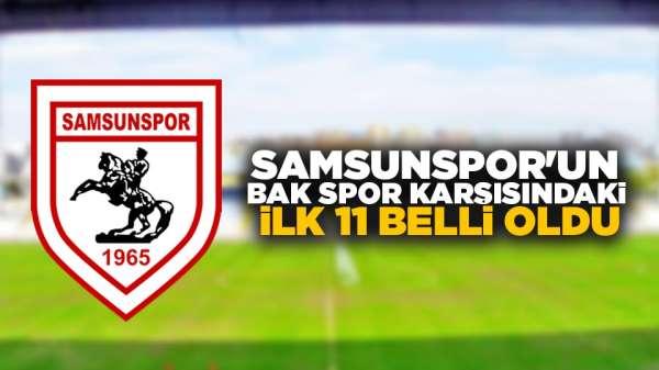 Samsunspor'un Bak spor karşısındaki ilk 11 belli oldu