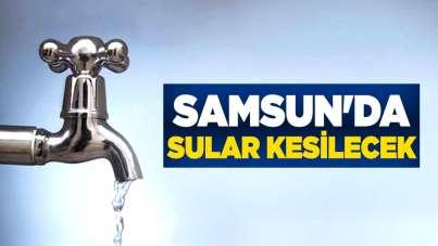 Samsun'da sular kesilecek