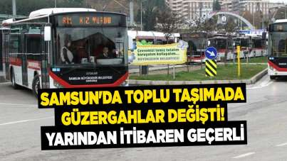 Samsun'da toplu taşımada güzergahlar değişti! Yarından itibaren geçerli