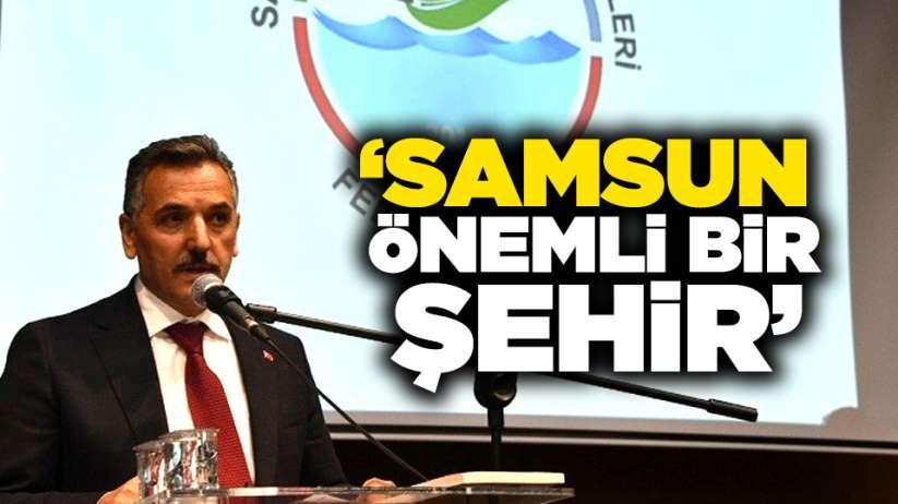 Vali Osman Kaymak: ' Samsun önemli bir şehir'