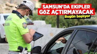 Samsun'da ekipler göz açtırmayacak