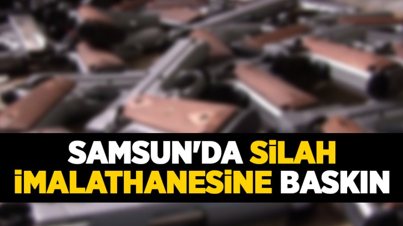 Samsunda silah imalathanesine baskın