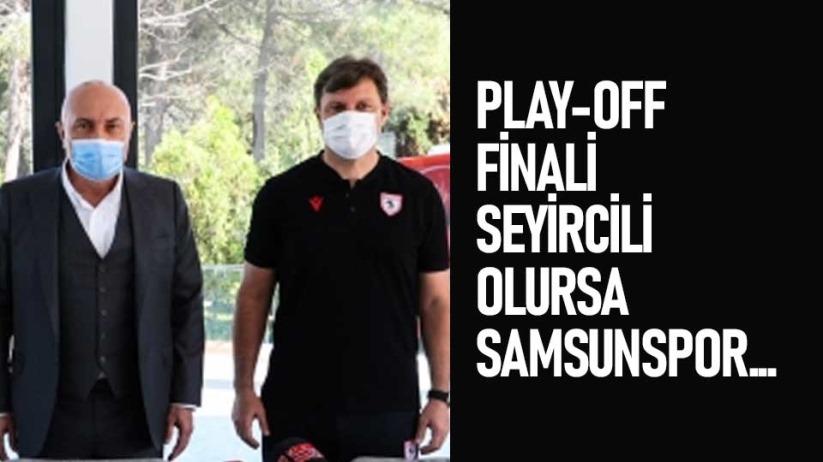 PLAY-OFF FİNALİ SEYİRCİLİ OLURSA SAMSUNSPOR...