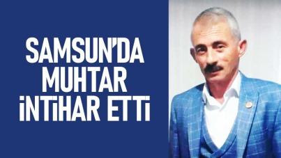 Samsun'da muhtar intihar etti
