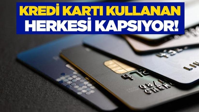 Kredi kartı kullanan herkesi kapsıyor!