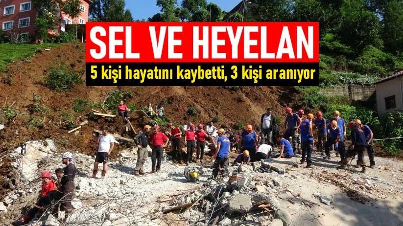 Sel ve heyelan! 5 kişi hayatını kaybetti, 3 kişi aranıyor