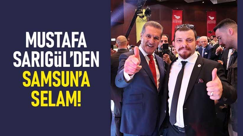 Mustafa Sarıgülden Samsuna selam