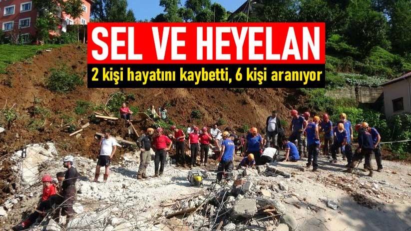 Sel ve heyelan! 2 kişi hayatını kaybetti, 6 kişi aranıyor