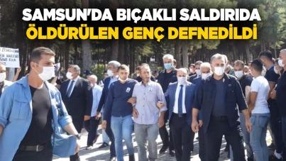 Samsun'da bıçaklı saldırıda öldürülen genç defnedildi