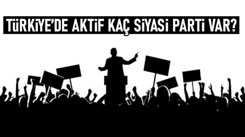 Türkiyede aktif kaç siyasi parti var? Yıllara göre siyasi partiler...